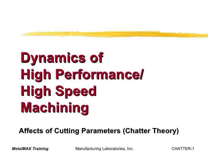 Affects of Cutting Parameters (Chatter Theory) Dynamics of  High Performance/ High Speed  Machining