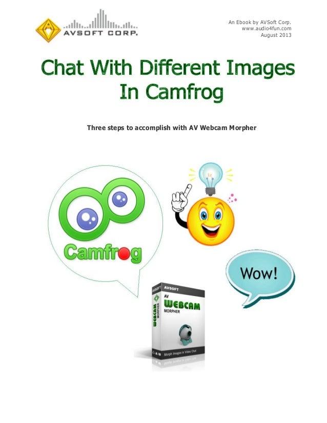An Ebook by AVSoft Corp. www.audio4fun.com August 2013 Three steps to accomplish with AV Webcam Morpher
