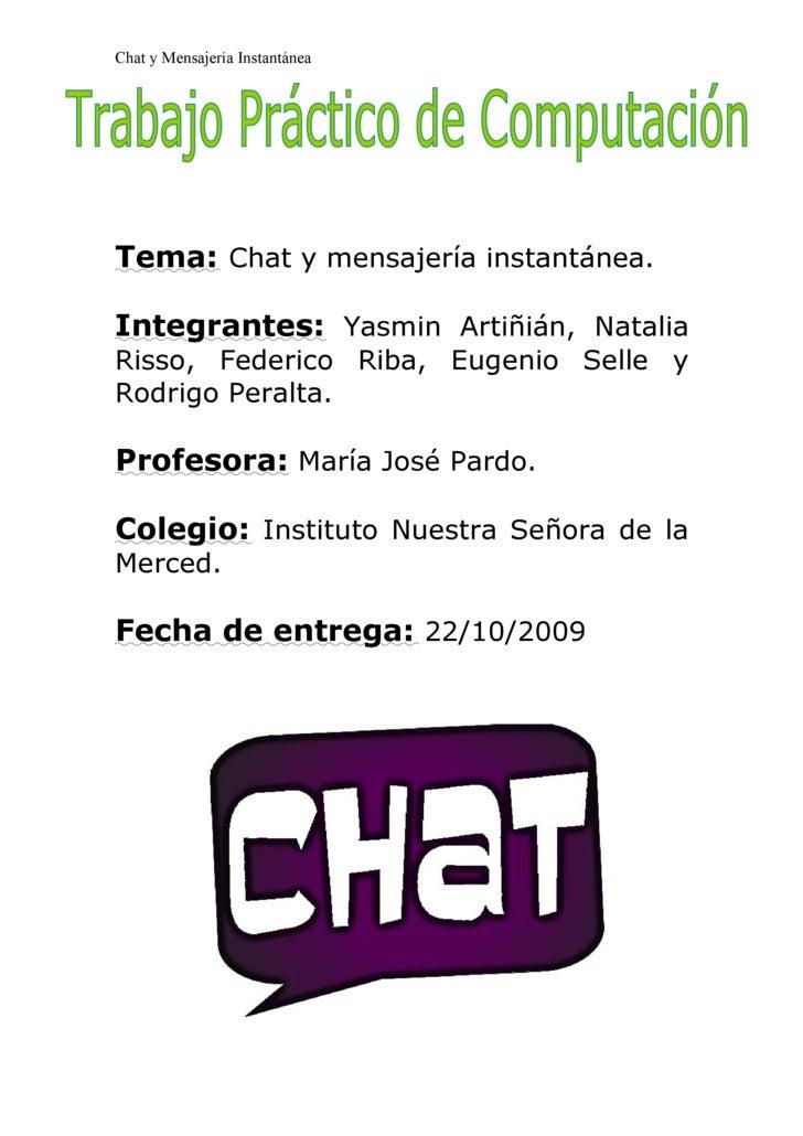 Chat y Mensajería Instantánea     Tema: Chat y mensajería instantánea.  Integrantes: Yasmin Artinián, Natalia Risso, Feder...
