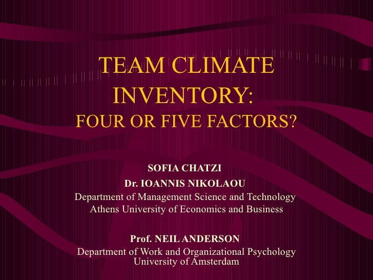 TEAM CLIMATE INVENTORY:   FOUR OR FIVE FACTORS? SOFIA CHATZI   Dr. IOANNIS NIKOLAOU   Department of Management Science and...