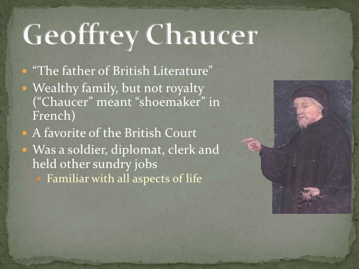"""The father of British Literature""<br />Wealthy family, but not royalty (""Chaucer"" meant ""shoemaker"" in French)<br />A fav..."