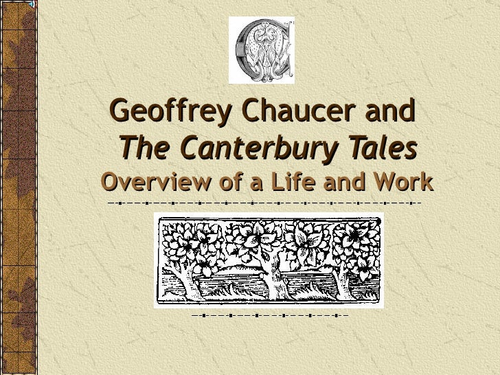 Geoffrey Chaucer and  The Canterbury Tales Overview of a Life and Work