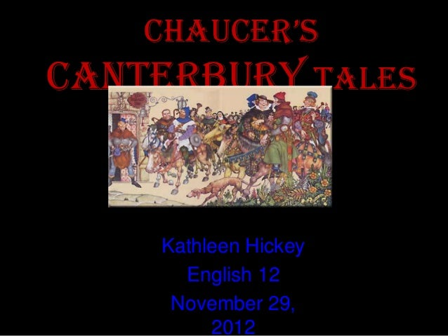 ChauCer'sCanterbury Tales    Kathleen Hickey      English 12     November 29,         2012