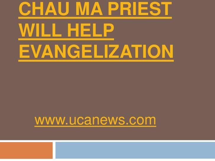 Chau Ma priest will help evangelization<br />www.ucanews.com<br />