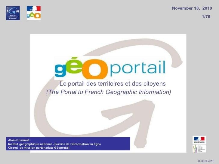 <ul><li>Le portail des territoires et des citoyens </li></ul><ul><li>(The Portal to French Geographic Information) </li></...