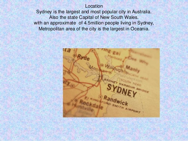 Location Sydney is the largest and most popular city in Australia. Also the state Capital of New South Wales. with an appr...
