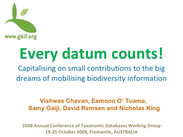 Every datum counts! Capitalising on small contributions to the big dreams of mobilising biodiversity information Vishwas C...