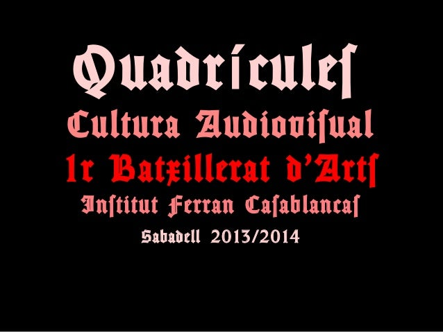 Quadr culesí Cultura Audiovisual 1r Batxillerat d'Arts Institut Ferran Casablancas Sabadell 2013/2014