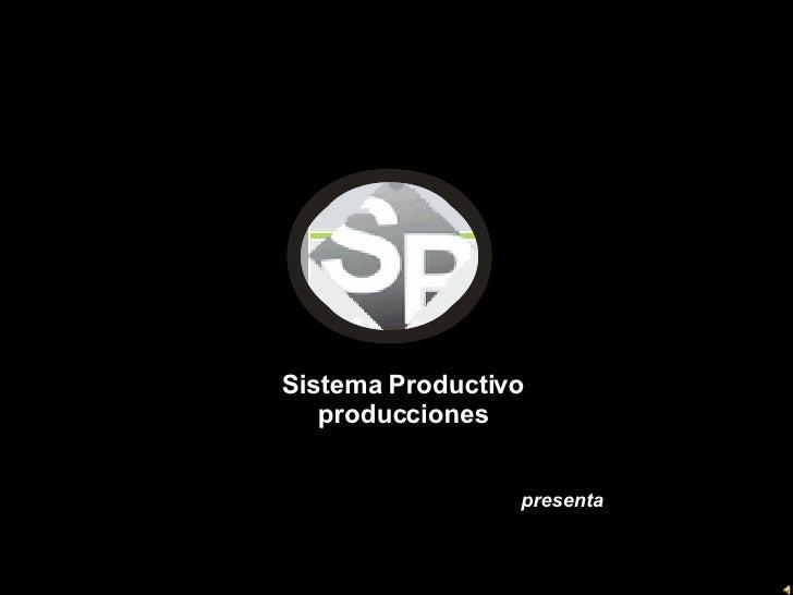Sistema Productivo producciones presenta