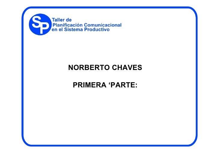 NORBERTO CHAVES PRIMERA 'PARTE: