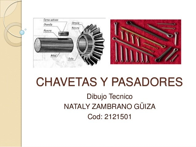 CHAVETAS Y PASADORESDibujo TecnicoNATALY ZAMBRANO GÜIZACod: 2121501