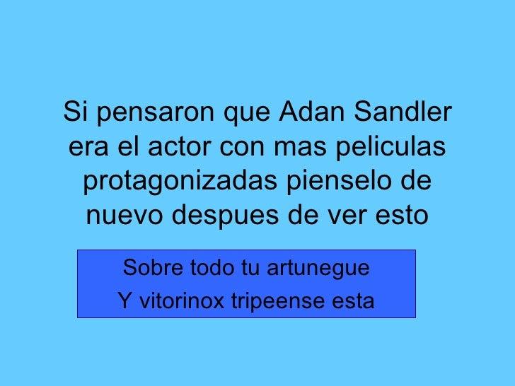 Si pensaron que Adan Sandler era el actor con mas peliculas protagonizadas pienselo de nuevo despues de ver esto Sobre tod...