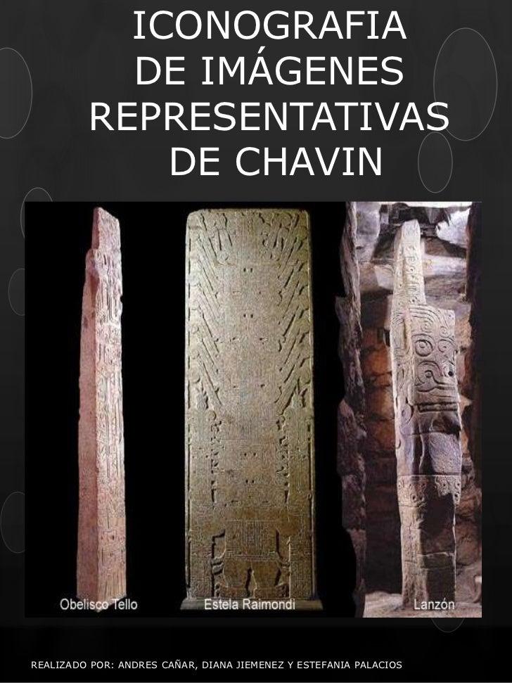 ICONOGRAFIA           DE IMÁGENES         REPRESENTATIVAS             DE CHAVINREALIZADO POR: ANDRES CAÑAR, DIANA JIEMENEZ...