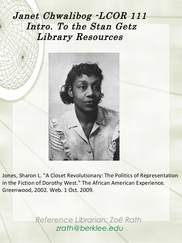 Janet Chwalibog -LCOR 111 Intro. To the Stan Getz Library Resources Reference Librarian: Zoë Rath zrath@berklee.edu Jones,...