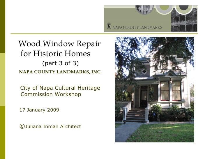 <ul><li>Wood Window Repair for Historic Homes </li></ul><ul><li>(part 3 of 3) </li></ul><ul><li>NAPA COUNTY LANDMARKS, INC...