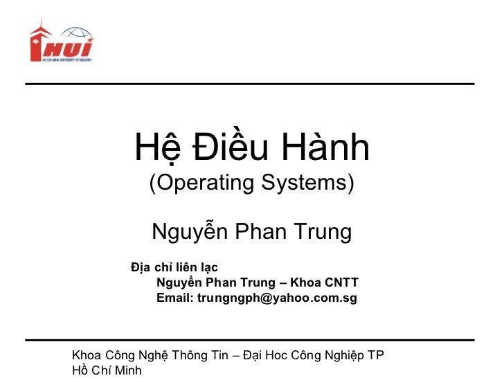Hệ Điều Hành            (Operating Systems)            Nguyễn Phan Trung         Địa chỉ liên lạc             Nguyển Phan ...