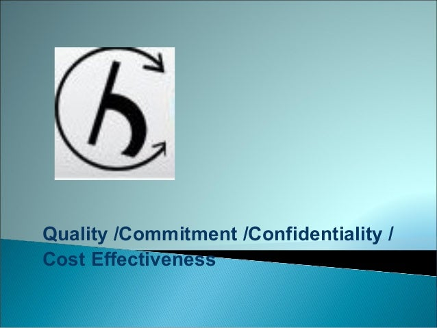 Quality /Commitment /Confidentiality /Cost Effectiveness