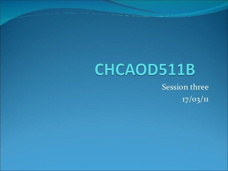 Chcaod511 b session three