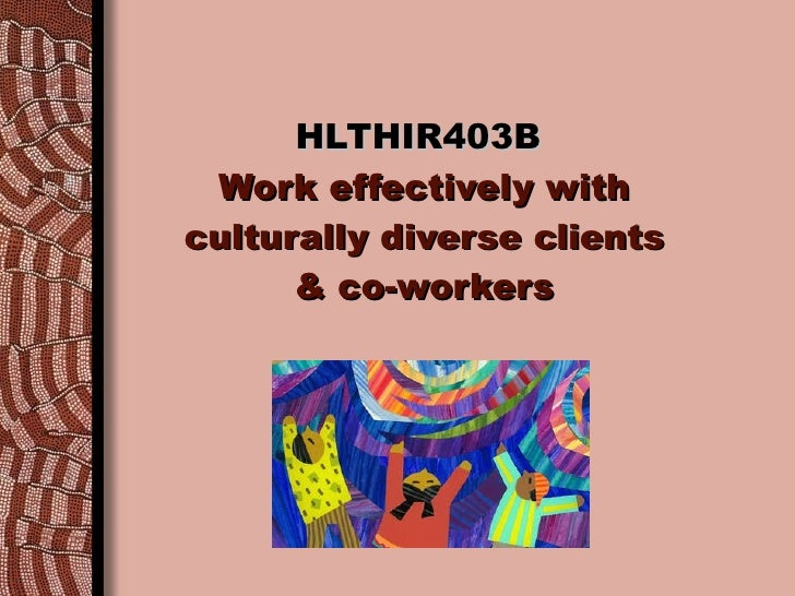 HLTHIR403B   Work effectively with culturally diverse clients & co-workers