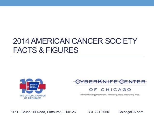 2014 AMERICAN CANCER SOCIETY FACTS & FIGURES 117 E. Brush Hill Road, Elmhurst, IL 60126 331-221-2050 ChicagoCK.com