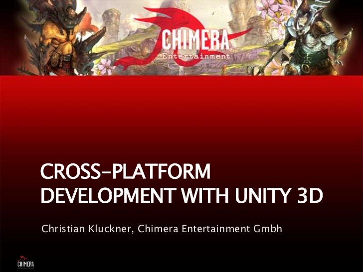 Cross-Platform Development with Unity 3D<br />Christian Kluckner, Chimera Entertainment Gmbh<br />