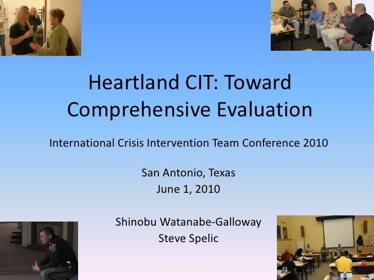 Heartland CIT: Toward Comprehensive Evaluation<br />International Crisis Intervention Team Conference 2010 <br />San Anton...