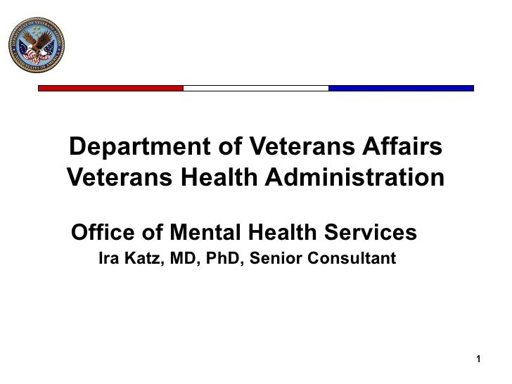 Department of Veterans Affairs Veterans Health Administration Office of Mental Health Services  Ira Katz, MD, PhD, Senior ...
