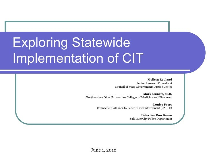 Exploring Statewide Implementation of CIT  Melissa Reuland Senior Research Consultant Council of State Governments Justice...