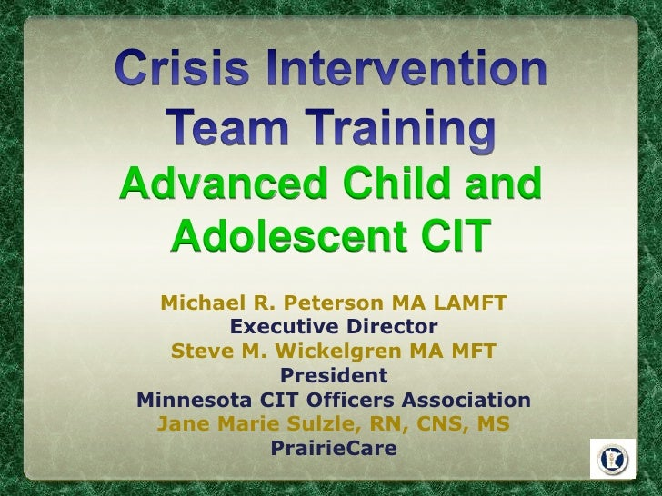 Crisis Intervention Team Training Advanced Child and Adolescent CIT<br />Michael R. Peterson MA LAMFT<br />Executive Direc...