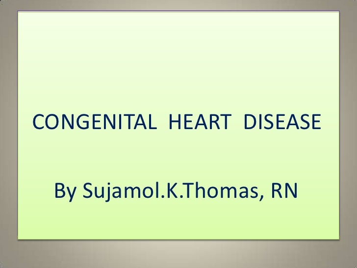 CONGENITAL HEART DEFECTS<br />  CONGENITAL  HEART  DISEASE<br />     By Sujamol.K.Thomas, RN<br />