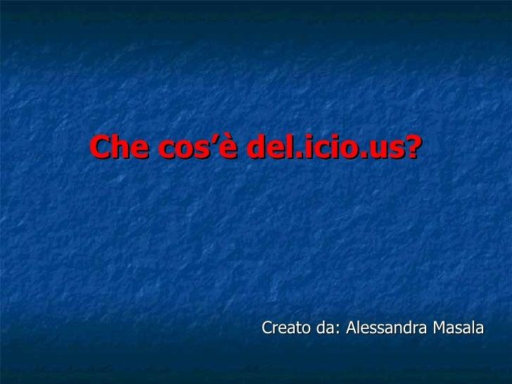 Che cos'è del.icio.us? Creato da: Alessandra Masala