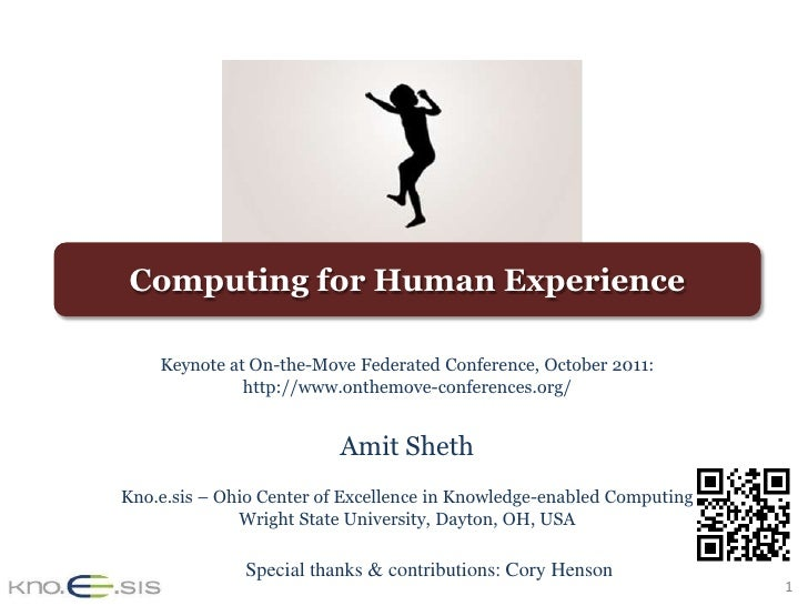 Computing for Human Experience    Keynote at On-the-Move Federated Conference, October 2011:              http://www.onthe...