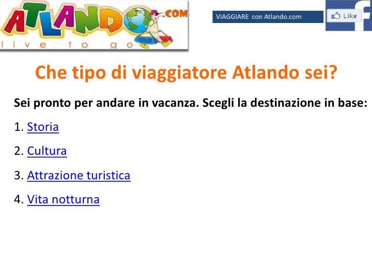 VIAGGIARE con Atlando.com    Che tipo di viaggiatore Atlando sei?Sei pronto per andare in vacanza. Scegli la destinazione ...