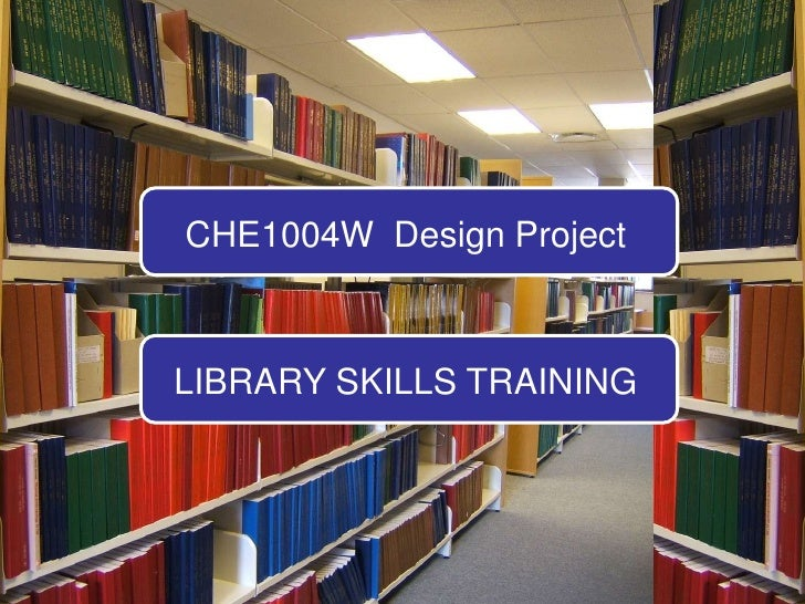 CHE1004W  Design Project<br />LIBRARY SKILLS TRAINING<br />