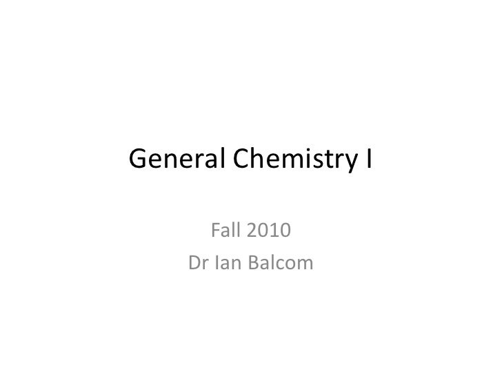 General Chemistry I<br />Fall 2010<br />Dr Ian Balcom<br />