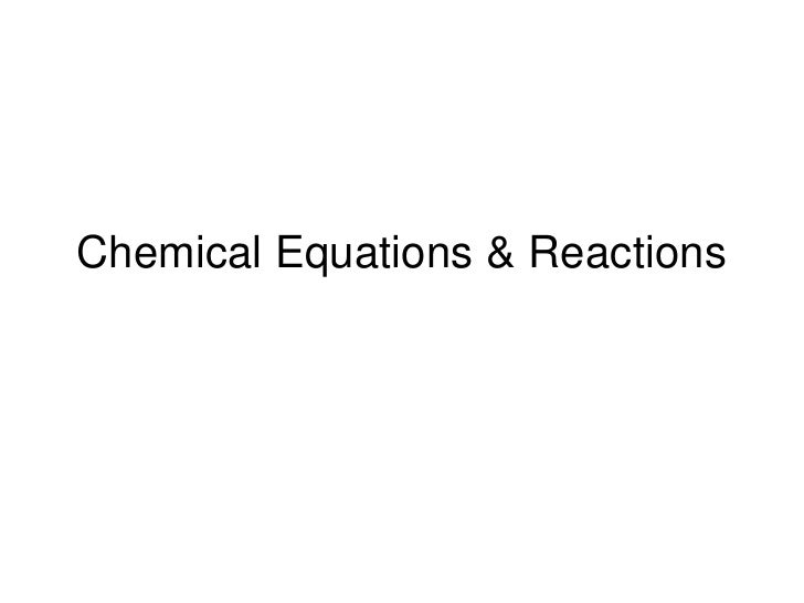 Chemical Equations & Reactions<br />