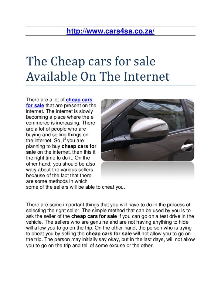 http://www.cars4sa.co.za/The Cheap cars for saleAvailable On The InternetThere are a lot of cheap carsfor sale that are pr...