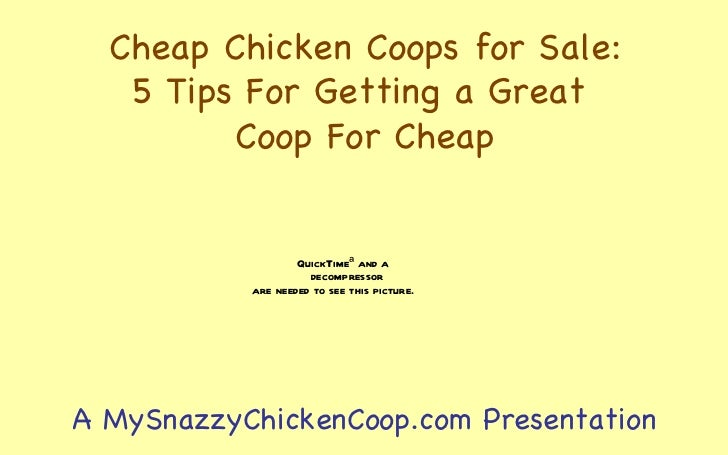Cheap Chicken Coops for Sale: 5 Tips For Getting a Great  Coop For Cheap A MySnazzyChickenCoop.com Presentation