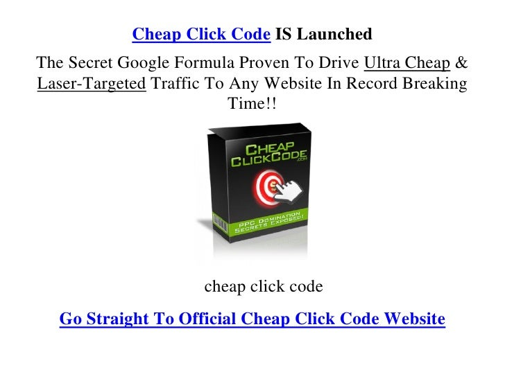 Cheap Click Code IS Launched The Secret Google Formula Proven To Drive Ultra Cheap & Laser-Targeted Traffic To Any Website...