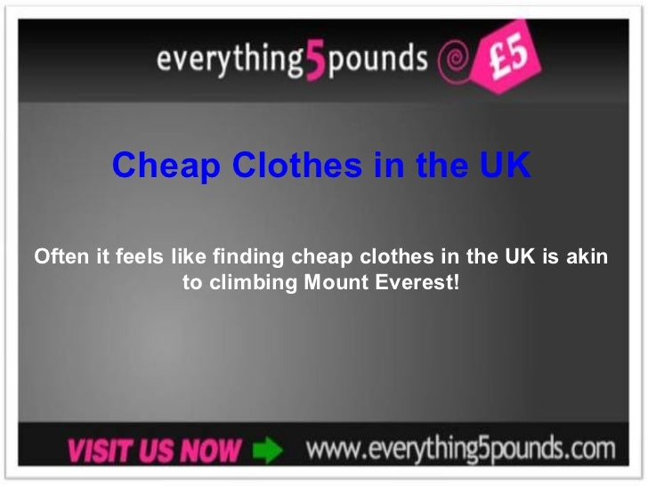 Cheap Clothes in the UK Often it feels like finding cheap clothes in the UK is akin to climbing Mount Everest!