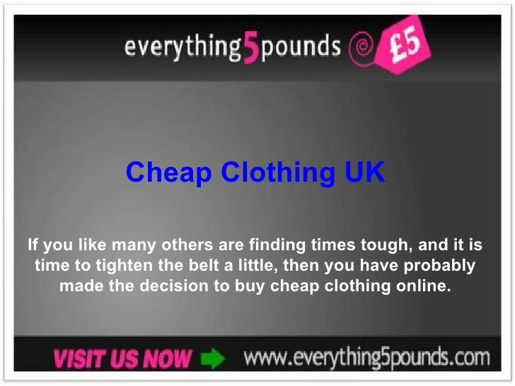 Cheap Clothing UK If you like many others are finding times tough, and it is time to tighten the belt a little, then you h...
