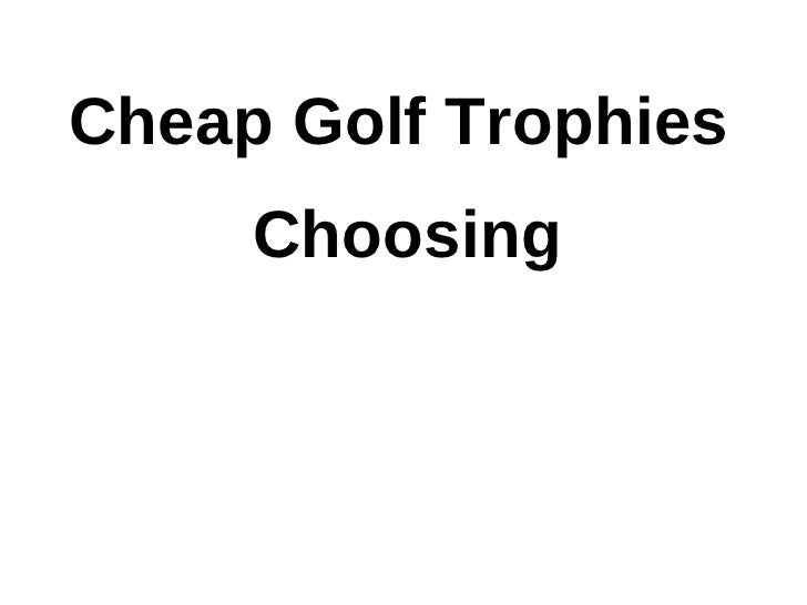 Cheap Golf Trophies     Choosing