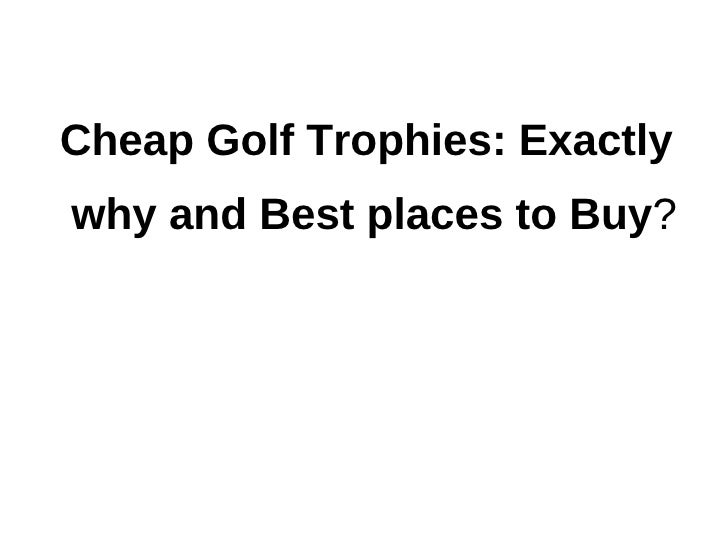 Cheap Golf Trophies: Exactlywhy and Best places to Buy?