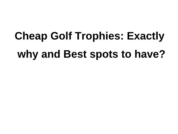 Cheap Golf Trophies: Exactlywhy and Best spots to have?