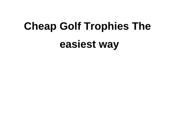 Cheap Golf Trophies The      easiest way