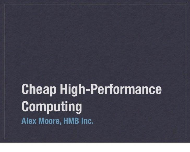 Cheap High-PerformanceComputingAlex Moore, HMB Inc.