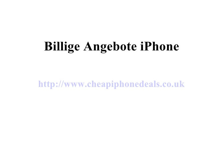 Billige Angebote iPhone http://www.cheapiphonedeals.co.uk