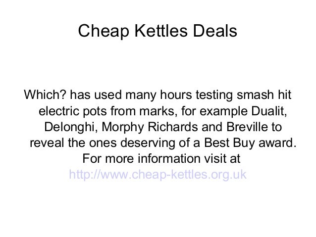 Cheap Kettles Deals Which? has used many hours testing smash hit electric pots from marks, for example Dualit, Delonghi, M...