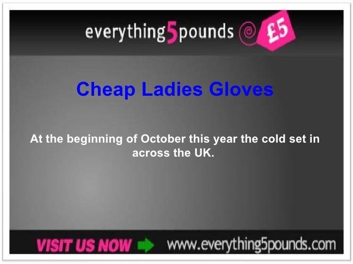 Cheap Ladies Gloves At the beginning of October this year the cold set in across the UK.