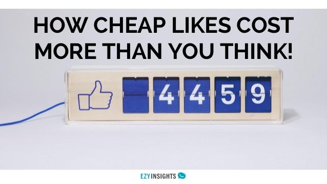HOW CHEAP LIKES COST MORE THAN YOU THINK!